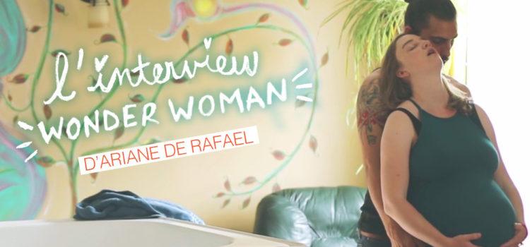 L'INTERVIEW WONDER-WOMAN D'ARIANE DE RAFAEL