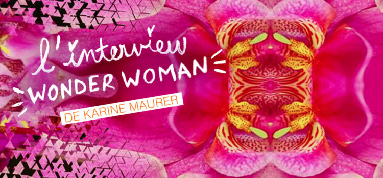 L'INTERVIEW WONDER-WOMAN DE KARINE MAURER
