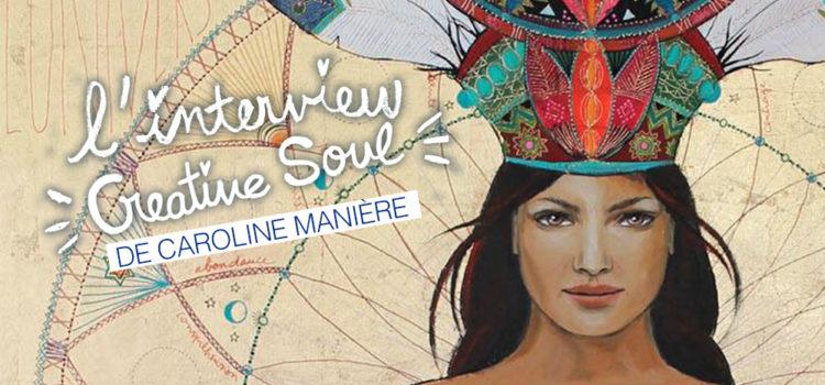 L'INTERVIEW CREATIVE SOUL DE CAROLINE MANIÈRE